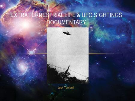 Jack Turnbull EXTRA TERRESTRIAL LIFE & UFO SIGHTINGS DOCUMENTARY.