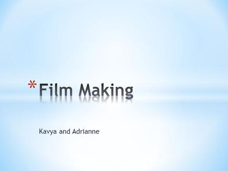 Kavya and Adrianne. * We decided to make two film trailers of different genres, horror and comedy. * The work was split between the two of us ( Kavya-
