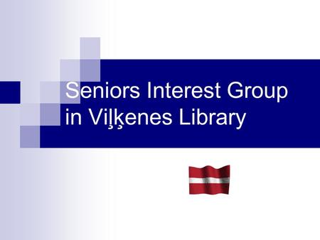Seniors Interest Group in Viļķenes Library. Viļķenes rural community Located in the central part of Limbaži District. Territory - 224,6 km, including.