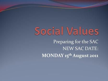 Preparing for the SAC NEW SAC DATE: MONDAY 15 th August 2011.