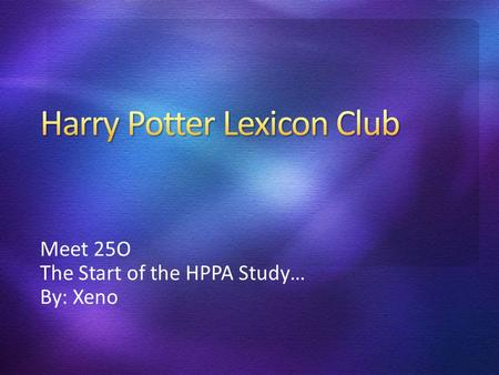 Meet 25O The Start of the HPPA Study… By: Xeno. In HP News, Ariana Grande tweeted that she thinks that she would be in Slytherin! In Pottermore News,