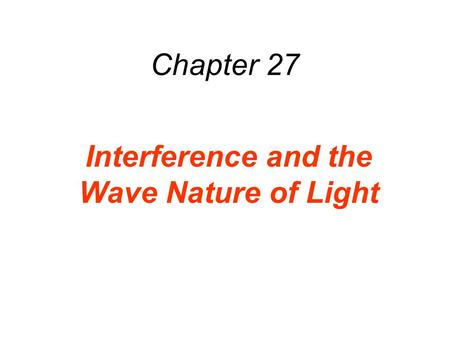 Chapter 27 Interference and the Wave Nature of Light.