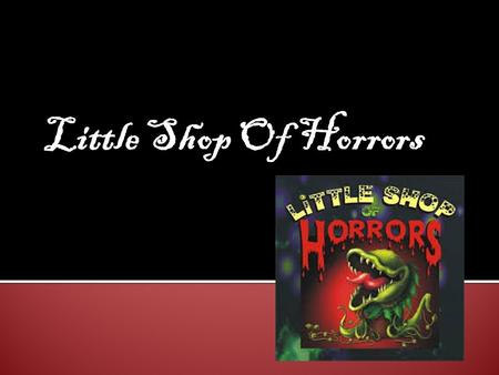 Little Shop Of Horrors. Little Shop of Horrors is a 1960 American musical comedy film directed by Roger Corman. It is a film adaptation of the off-Broadway.