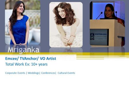 Mriganka Emcee/ TVAnchor/ VO Artist Total Work Ex: 10+ years Corporate Events | Weddings| Conferences| Cultural Events.