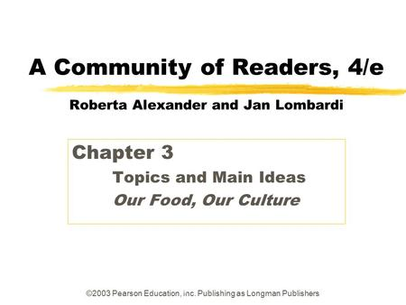 ©2003 Pearson Education, Inc. Publishing as Longman Publishers A Community of Readers, 4/e Roberta Alexander and Jan Lombardi Chapter 3 Topics and Main.