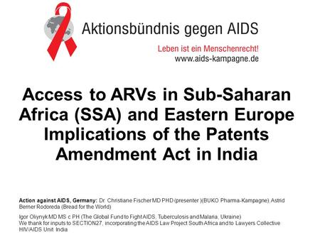 Action against AIDS, Germany: Dr. Christiane Fischer MD PHD (presenter )(BUKO Pharma-Kampagne), Astrid Berner Rodoreda (Bread for the World) Igor Oliynyk.