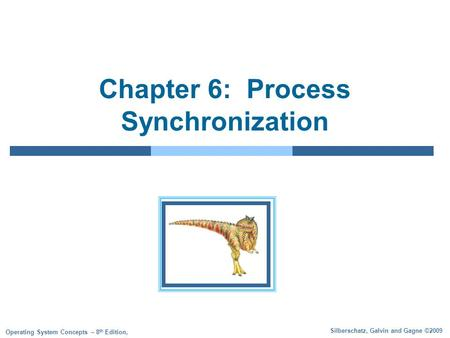 Silberschatz, Galvin and Gagne ©2009 Operating System Concepts – 8 th Edition, Chapter 6: Process Synchronization.