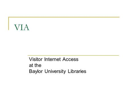 VIA Visitor Internet Access at the Baylor University Libraries.