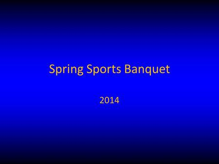 Spring Sports Banquet 2014. Booster Club Committee 2014 Board President Andy Nelson Vice President Ray Todd Treasurer Wendy Todd Secretary Libby Garrett.