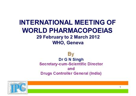 INTERNATIONAL MEETING OF WORLD PHARMACOPOEIAS 29 February to 2 March 2012 WHO, Geneva 1.