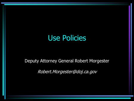 Use Policies Deputy Attorney General Robert Morgester