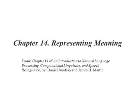 Chapter 14. Representing Meaning From: Chapter 14 of An Introduction to Natural Language Processing, Computational Linguistics, and Speech Recognition,