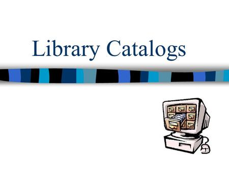 Library Catalogs. What is a catalog? A set of records that provide information about the items that the catalog represents. Metadata: Information about.