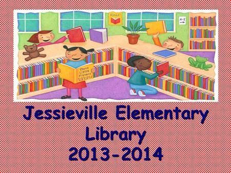 Jessieville Elementary Library 2013-2014 Introducing the Staff Mrs. Denise Mrs. Theresa Mrs. Denise Mrs. Theresa Mrs. Jennifer Mrs. Lewis Mrs. Jennifer.