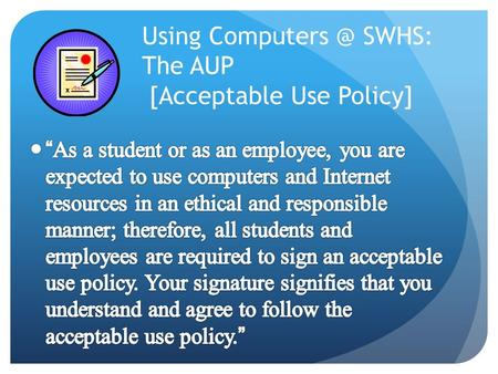 Using SWHS: The AUP [Acceptable Use Policy]