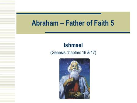 Abraham – Father of Faith 5 Ishmael (Genesis chapters 16 & 17)