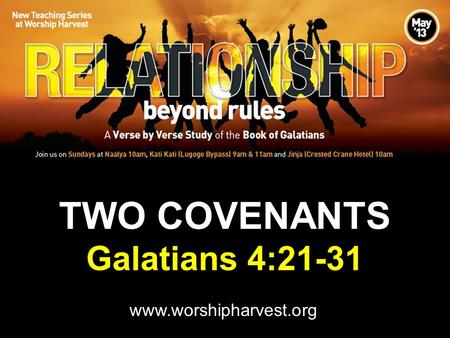 TWO COVENANTS Galatians 4:21-31 www.worshipharvest.org.