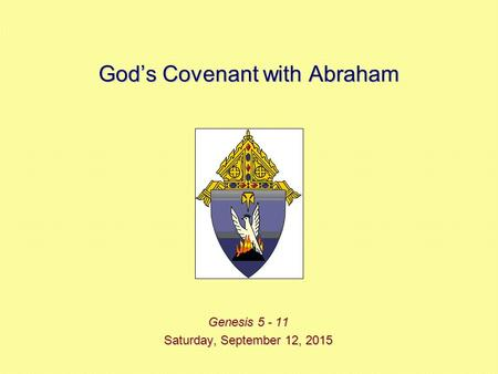 God's Covenant with Abraham Genesis 5 - 11 Saturday, September 12, 2015Saturday, September 12, 2015Saturday, September 12, 2015Saturday, September 12,