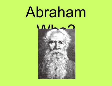 Abraham Who?. Abraham--Father of 3 Religions Lived approximately 1812 – 1637 BCE Born in UR, Mesopotamia Married Sarah Was a wealthy man Died age 175.