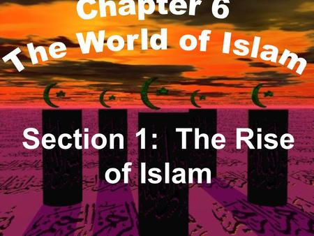 "Section 1: The Rise of Islam. ""Say O Muslims: We believe in God and that which is revealed unto us and that which was revealed unto Abraham, and Ishmael,"