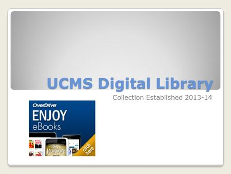 UCMS Digital Library Collection Established 2013-14.