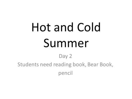 Day 2 Students need reading book, Bear Book, pencil