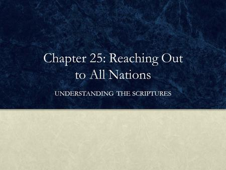Chapter 25: Reaching Out to All Nations UNDERSTANDING THE SCRIPTURES.
