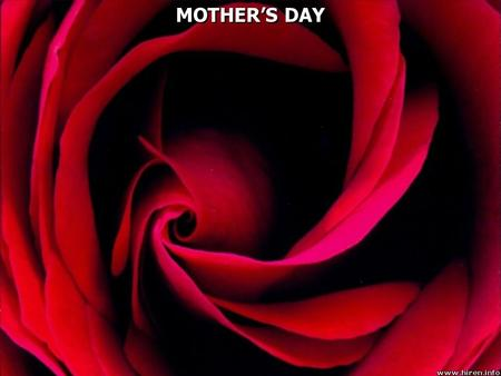 MOTHER'S DAY. Special qualities most mothers have: A mother is one who will nourish, love, and care for her children. A mother is a night watchman as.