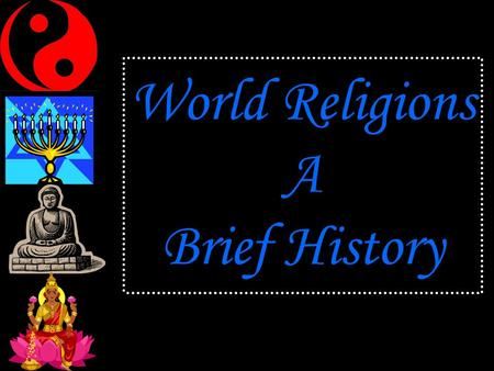 World Religions A Brief History. Judaism About 14 million adherents Ethnic / Monotheistic Founder: Abraham Hearth: Middle East 1 st Monotheistic religion.