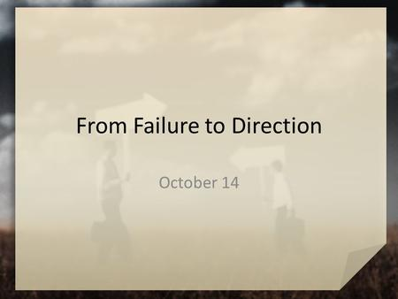 From Failure to Direction October 14. Think About It … When have you had an idea or brainstorm that backfired on you? Today we look at Abraham's scheme.