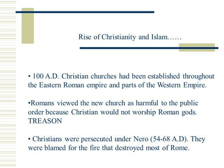 Rise of Christianity and Islam…… 100 A.D. Christian churches had been established throughout the Eastern Roman empire and parts of the Western Empire.