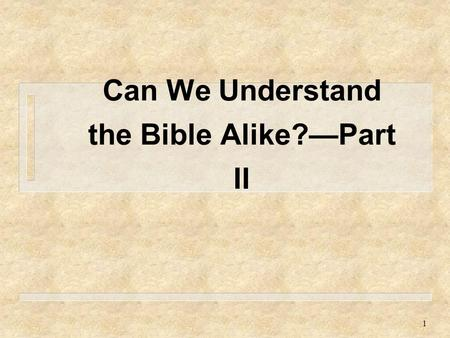 1 Can We Understand the Bible Alike?—Part II. 2 Can We Understand the Bible?