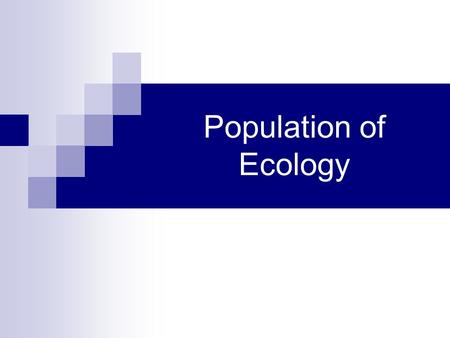 Population of Ecology. Ecology Study of the interactions of organisms in their biotic and abiotic environments Organism  population  community  Ecosystem.