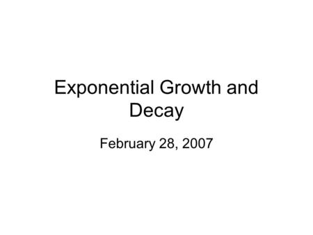 Exponential Growth and Decay February 28, 2007. P 404 Problem 5 The population of a colony of mosquitoes obeys the law of uninhibited growth. If there.