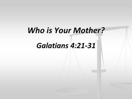 Who is Your Mother? Galatians 4:21-31. So Hagar bore Abram a son; and Abram named his son, whom Hagar bore, Ishmael. Genesis 16:15.