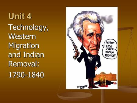 Unit 4 Technology, Western Migration and Indian Removal: 1790-1840.