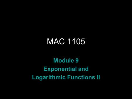 Rev.S08 MAC 1105 Module 9 Exponential and Logarithmic Functions II.