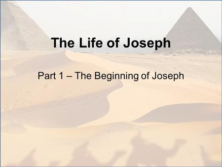 The Life of Joseph Part 1 – The Beginning of Joseph.