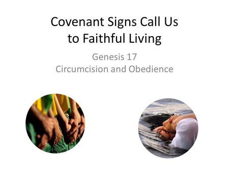 Covenant Signs Call Us to Faithful Living Genesis 17 Circumcision and Obedience.