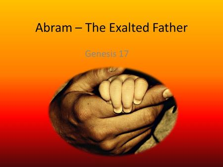 Abram – The Exalted Father Genesis 17. Abram vs. the Buddha on Father's Day Siddhartha (Buddha) abandoned his wife and son at age 29 to seek Nirvana (blow.