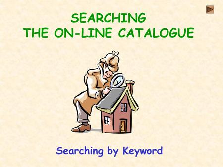 SEARCHING THE ON-LINE CATALOGUE Searching by Keyword.