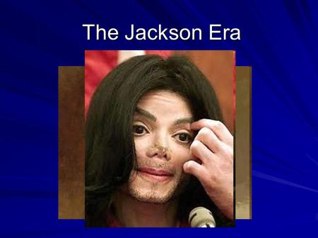The Jackson Era. F.O.A. (Bellwork) Who is this? What did he do as president?
