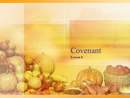 Covenant Lesson 8. Review Serious agreement associated with death for breaking it Covenant speaks of oneness Possible symbolic acts: Exchanging robes.