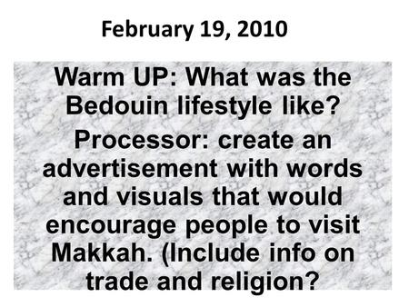 February 19, 2010 Warm UP: What was the Bedouin lifestyle like? Processor: create an advertisement with words and visuals that would encourage people to.