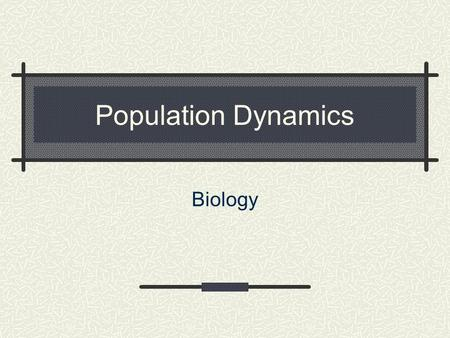 Population Dynamics Biology. BIOLOGY The student will investigate and understand dynamic equilibrium within populations, communities, and ecosystems.