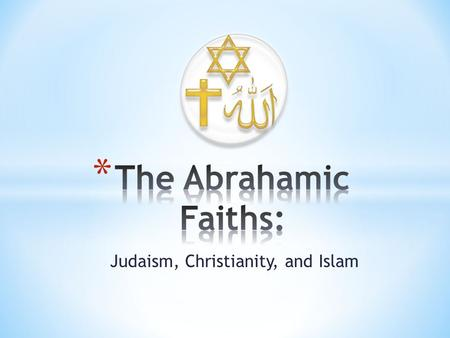 Judaism, Christianity, and Islam. * All three of these religions have three things in common: * They are monotheistic * They call Jerusalem their Holy.
