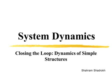 Closing the Loop: Dynamics of Simple Structures