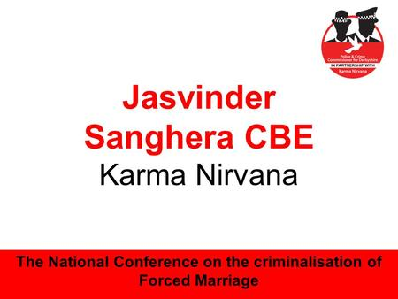 1 Jasvinder Sanghera CBE Karma Nirvana The National Conference on the criminalisation of Forced Marriage.