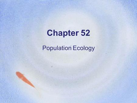 Chapter 52 Population Ecology. Population ecology is the study of the populations and their interactions with the environment. It also explores how the.