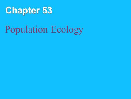 Chapter 53 Population Ecology.